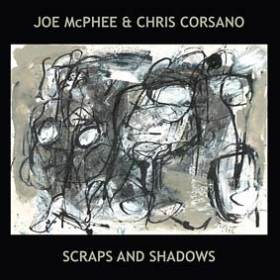 JOE McPHEE & CHRIS CORSANO: SCRAPS AND SHADOWS