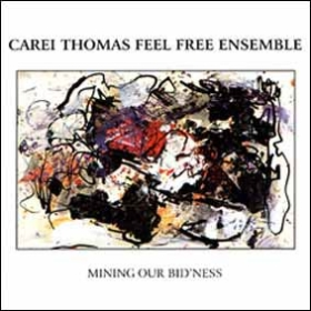 CAREI THOMAS FEEL FREE ENSEMBLE:  MINING OUR BID'NESS