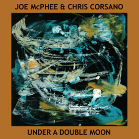 JOE McPHEE & CHRIS CORSANO: UNDER A DOUBLE MOON