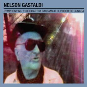 NELSON GASTALDI: SYMPHONY No. 3: SIDDHARTHA GAUTAMA O EL PODER DE LA NADA