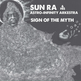 SUN RA & HIS ASTRO-INFINITY ARKESTRA : SIGN OF THE MYTH
