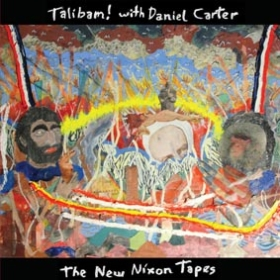 TALIBAM! WITH DANIEL CARTER: THE NEW NIXON TAPES