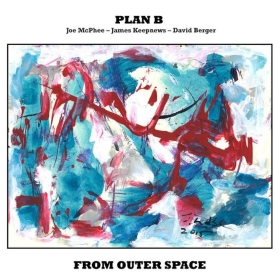 PLAN B (Joe McPhee / James Keepnews / David Berger) : FROM OUTER SPACE